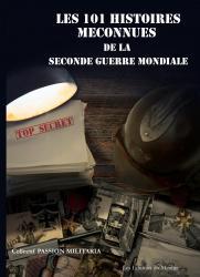 Les 101 histoires méconnues de la Seconde Guerre Mondiale