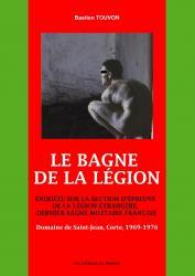 Le Bagne de la Légion. Enquête sur la section d'épreuve de la Légion Etrangère