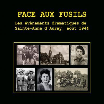 Face aux fusils. Les événements dramatiques de Sainte-Anne d'Auray, août 1944